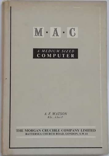 A F Watson MAC A MEDIUM SIZED COMPUTER First Edition