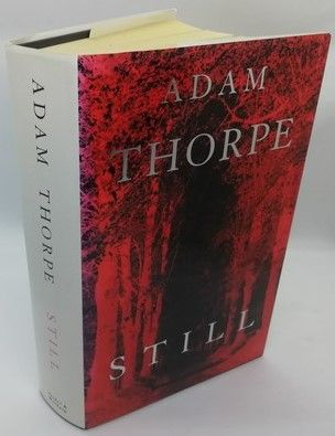Adam Thorpe STILL First Edition Signed