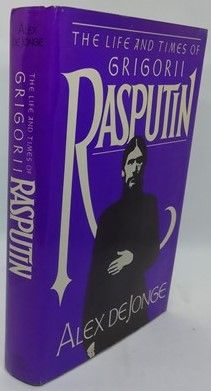 Alex de Jonge THE LIFE AND TIMES OF GRIGORII RASPUTIN First Edition