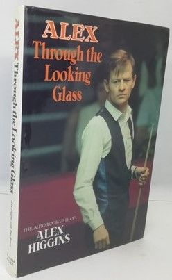 Alex Higgins ALEX THROUGH THE LOOKING GLASS First Edition Signed