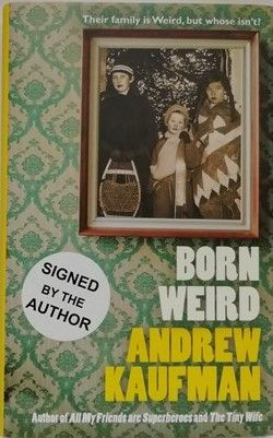 Andrew Kaufman BORN WEIRD First Edition Signed