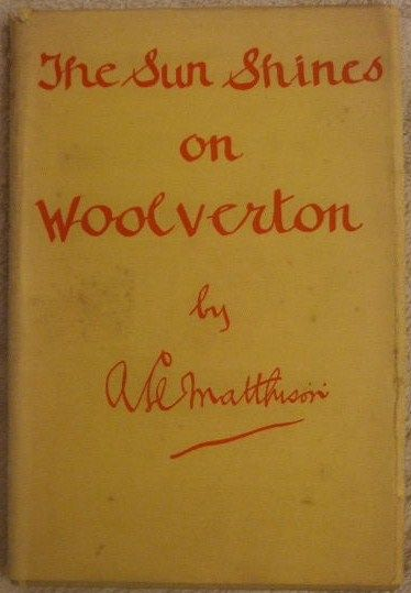 Arthur Llewelyn Matthison THE SUN SHINES ON WOOLVERTON First Edition Signed