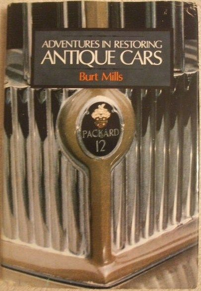 Burt Mills ADVENTURES IN RESTORING ANTIQUE CARS First Edition