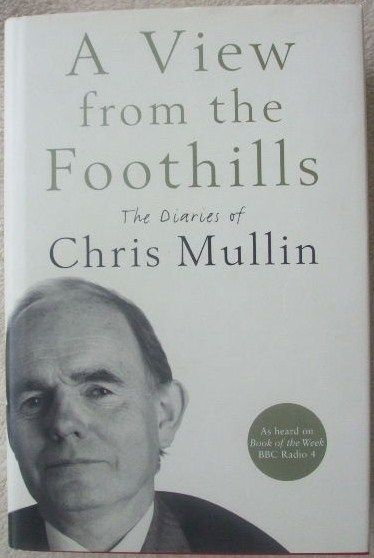 Chris Mullin A VIEW FROM THE FOOTHILLS Signed Hardback