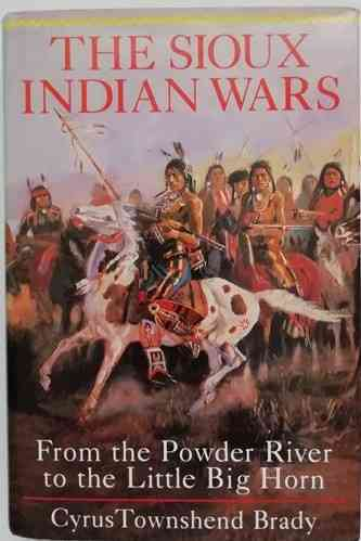 Cyrus Townshend Brady THE SIOUX INDIAN WARS Second Print Hardback