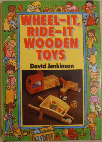 David Jenkinson WHEEL IT RIDE IT WOODEN TOYS First Edition