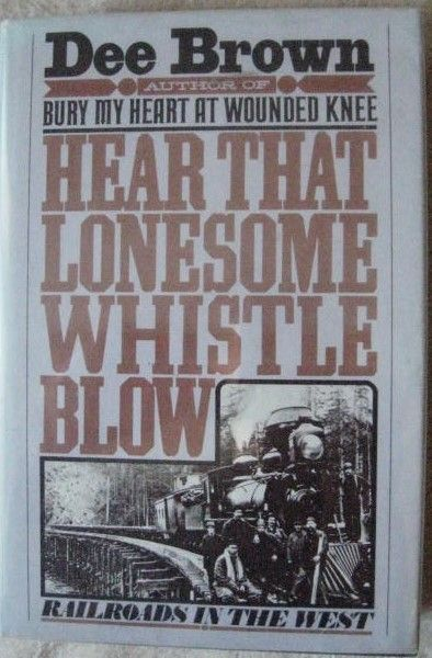 Dee Brown HEAR THAT LONESOME WHISTLE BLOW First Edition Signed