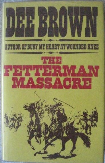 Dee Brown THE FETTERMAN MASSACRE First Edition