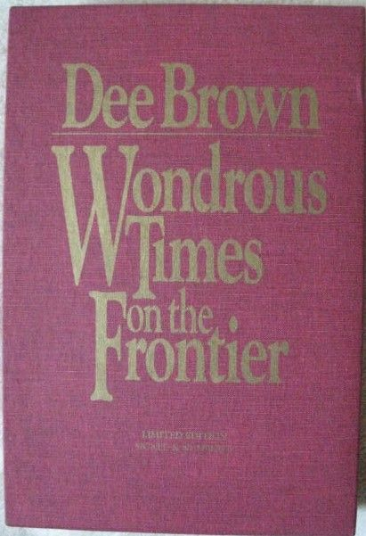 Dee Brown WONDROUS TIMES ON THE FRONTIER Signed Limited Edition