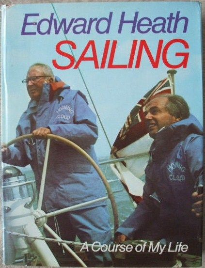 Edward Heath SAILING A COURSE OF MY LIFE First Edition Signed