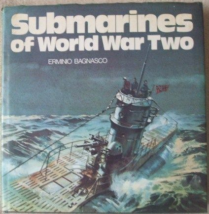 Erminio Bagnasco SUBMARINES OF WORLD WAR TWO First Edition