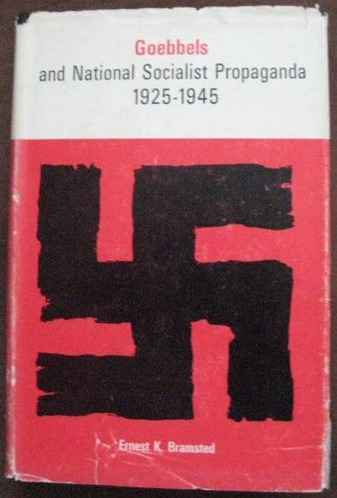 Ernest Bramsted GOEBBELS AND NATIONAL SOCIALIST PROPAGANDA 1925-1945 First Edition