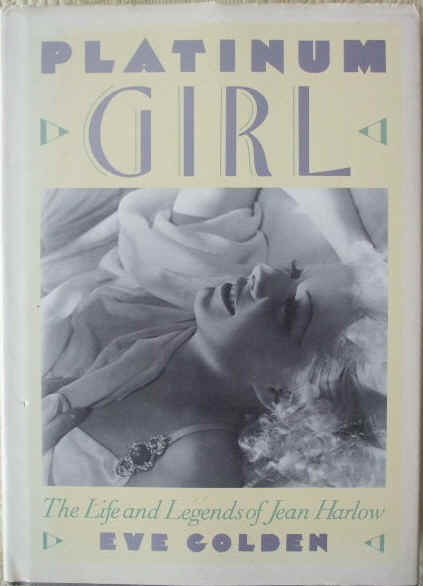 Eve Golden PLATINUM GIRL THE LIFE AND LEGENDS OF JEAN HARLOW First Edition
