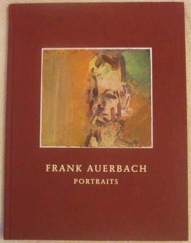 Frank Auerbach PORTRAITS Exhibition Catalogue 2013