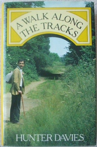 Hunter Davies A WALK ALONG THE TRACKS First Edition