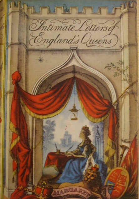 INTIMATE LETTERS OF ENGLAND'S QUEENS By Margaret Sanders
