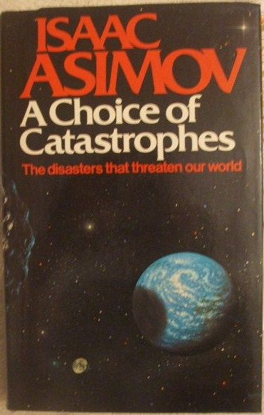 Isaac Asimov A CHOICE OF CATASTROPHES First Edition