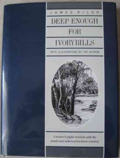 James Kilgo DEEP ENOUGH FOR IVORYBILLS First Edition