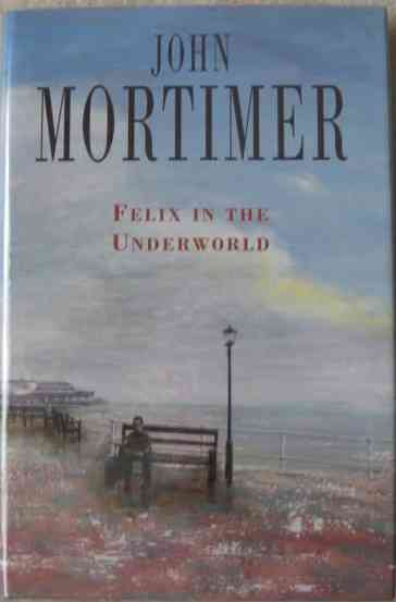 John Mortimer FELIX IN THE UNDERWORLD First Edition Signed