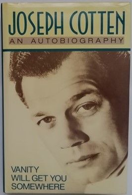 Joseph Cotten VANITY WILL GET YOU SOMEWHERE First Edition Signed