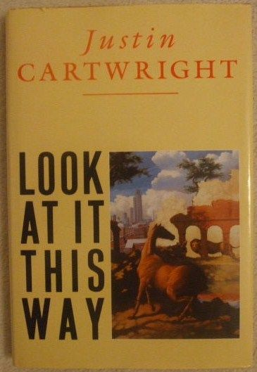 Justin Cartwright LOOK AT IT THIS WAY First Edition Signed