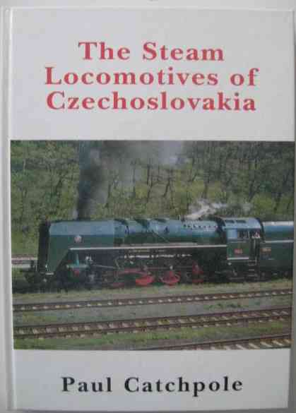 Paul Catchpole THE STEAM LOCOMOTIVES OF CZECHOSLOVAKIA First Edition Signed