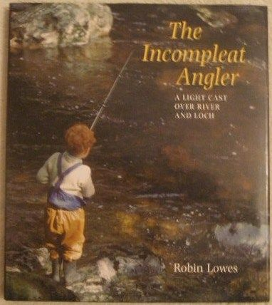 Robin Lowes THE INCOMPLEAT ANGLER First Edition Signed