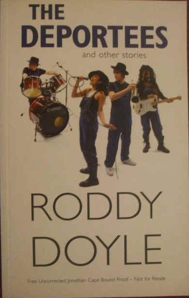 Roddy Doyle THE DEPORTEES AND OTHER STORIES Proof Copy
