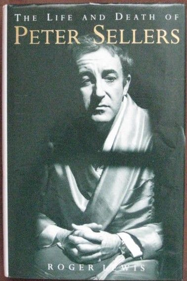Roger Lewis THE LIFE AND DEATH OF PETER SELLERS Signed Hardback