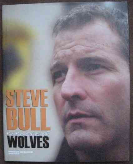 Steve Bull MY MEMORIES OF WOLVES First Edition Signed