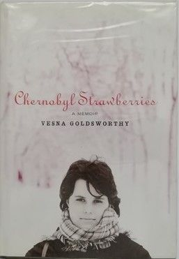 Vesna Goldsworthy CHERNOBYL STRAWBERRIES First Edition Signed